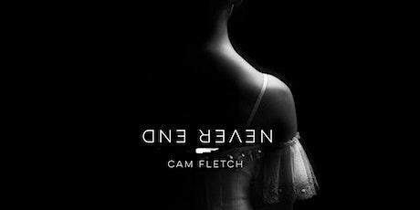 Never End-Cam Fletch tickets