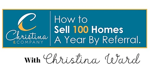 How to Sell 100 Homes a Year by Referral