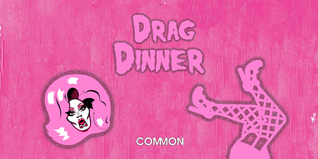 Drag Dinner - COMMON tickets
