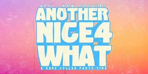 ANOTHER NICE4WHAT PARTY