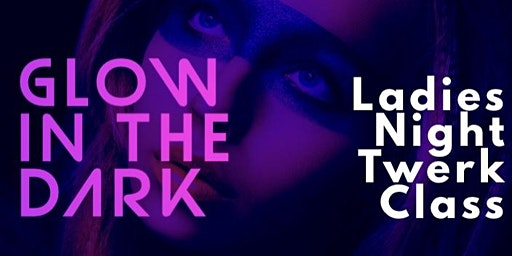 Ladies Night Glow in the Dark Twerk Class