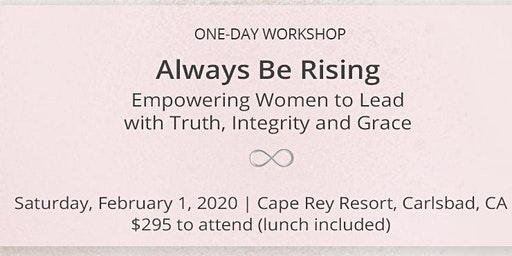 Always Be Rising - Empowering Women to Lead with Truth, Integrity and Grace