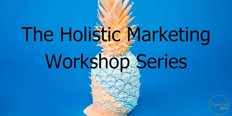 The Holistic Marketing Workshop Series tickets