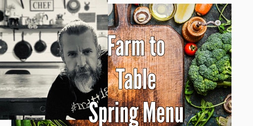 Sold out(2nd seating still open)Farm to Chef's Table Spring time seating #1