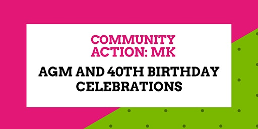 Community Action: MK AGM and 40th Anniversary Celebration