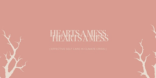 Hearts A Mess | Effective Self Care in Climate Cri