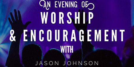 A Evening of Worship & Encouragement with Jason Johnson tickets