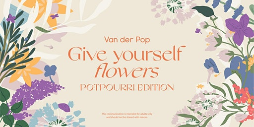 Van der Pop Give Yourself Flowers: Potpourri Edition