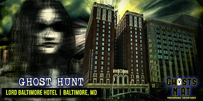 Ghost Hunt at Lord Baltimore Hotel - Baltimore, MD | Sat. March 21st 2020