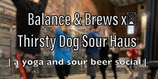 Balance and Brews x Thirsty Dog Sour Haus
