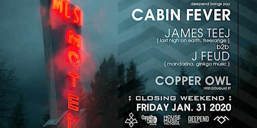 Cabin Fever [ Copper Owl Closing Weekend ]
