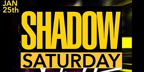 SHADOW SATURDAY NIGHT JANUARY 25,2020 tickets