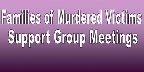 Families of murdered victims Support Group Meetings tickets