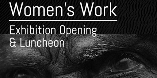Women's Work Exhibition Opening & Luncheon