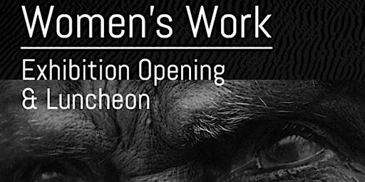 Women's Work Exhibition Opening & Luncheon