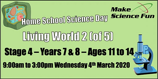 Living World 2  Stage 4 (Yrs7&8) Home School Science Day - Make Science Fun