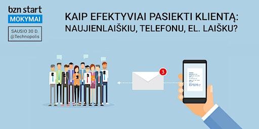 Kaip efektyviai pasiekti klientą: naujienlaiškiu, telefonu, el. laišku?