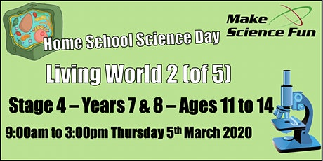 Living World 2  Stage 4 (Yrs7&8) Home School Science Day - Make Science Fun tickets