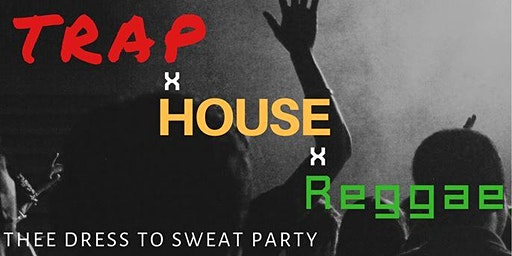TrapxHousexReggae (Thee Dress To Sweat Party)