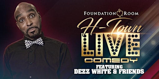 H-Town Live Comedy | Featuring Dezz White & Friends