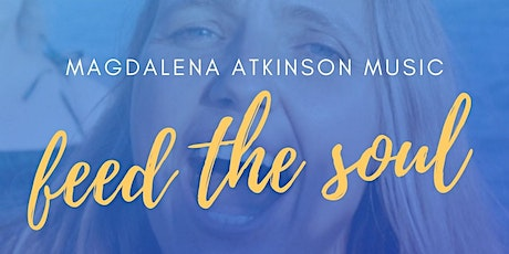 Feed the Sou - concert with Magdalena Atkinson at Feed the Soul tickets