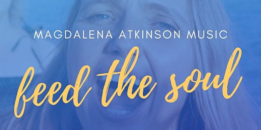 Feed the Sou - concert with Magdalena Atkinson at Feed the Soul