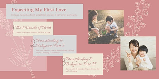 Expecting My First Love : Birthing, Breastfeeding & Babycare