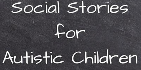 Parent Carer Training Social Stories for Autistic Children 0-8yrs Session 1 tickets