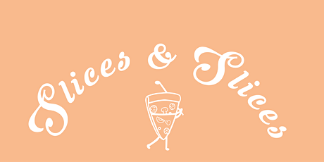 Slices and Slices tickets