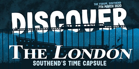 Discover the London - Southend's Time Capsule tickets