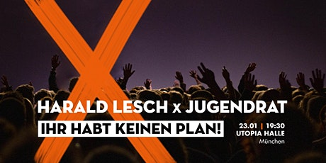 """Harald Lesch x Jugendrat - Vortrag und Lesung """"Ihr habt keinen Plan!"""" Tickets"""