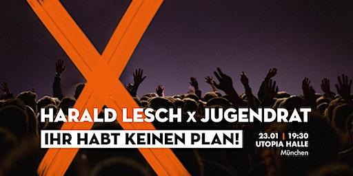 """Harald Lesch x Jugendrat - Vortrag und Lesung """"Ihr habt keinen Plan!"""""""