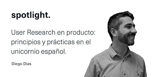 User Research en producto: principios y prácticas en el unicornio español