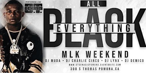 OT GENASIS @THEBASEMENT POMONA,CA 21+ (All Black Party MLK WEEKEND)