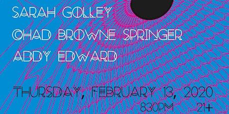 Sarah Golley, Addy Edward, Chad Browne-Springer tickets