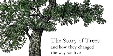 The Story of Trees: and How They Changed the Way We Live tickets
