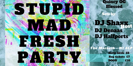 STUPID MAD FRESH PARTY tickets