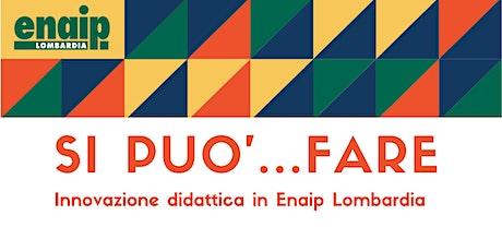 SI PUO'... innovazione didattica in Enaip Lombardia tickets