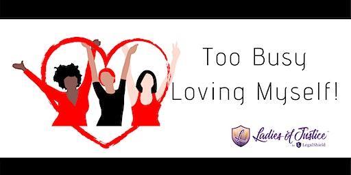 Binghamton Ladies of Justice: Too Busy Loving Myself!
