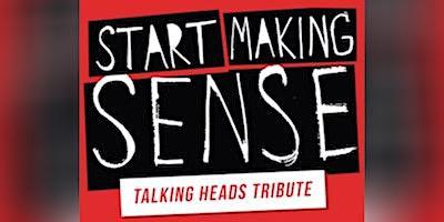 Start Making Sense - Talking Heads Tribute
