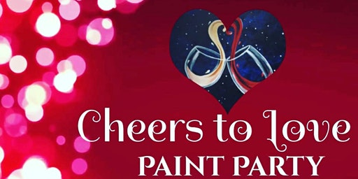 Cheers To Love - Paint Party