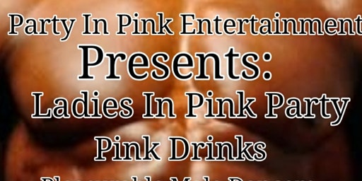 "Ladies In Pink Party ""A LADIES NIGHT OUT"""