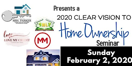 2020 CLEAR VISION TO HOME OWNERSHIP SEMINAR tickets