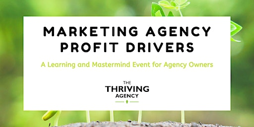 Marketing Agency Profit Drivers - A Learning and Mastermind Event