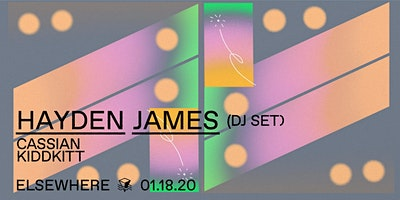 Hayden James (DJ Set), Cassian & KIDKITT @ Elsewhe