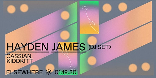 Hayden James (DJ Set), Cassian & KIDKITT @ Elsewhere (Hall)