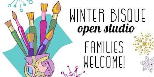 Winter Bisque Open Studio FAMILIES WELCOME!
