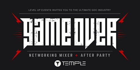 Game Over : The Ultimate GDC Industry Mixer & After Party tickets