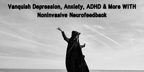 Vanquish Depression, Anxiety, ADHD & More WITH Noninvasive Neurofeedback tickets
