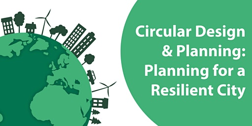 Circular Design and Planning – Planning for a Resilient City